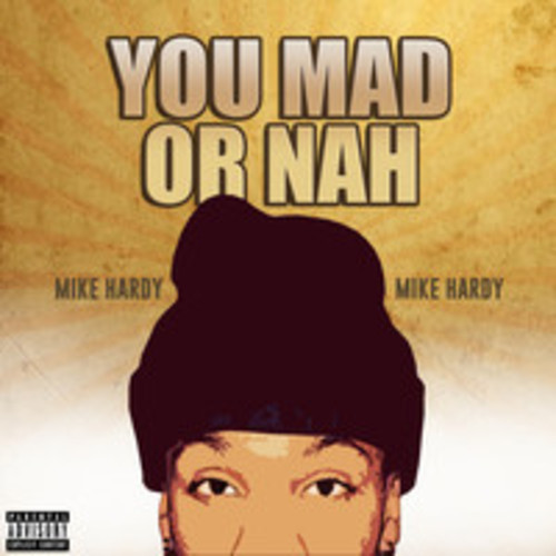 Mike Hardy – You Mad Or Nah